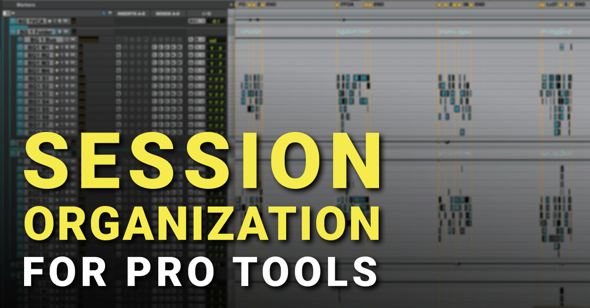 Session Organization for Pro Tools